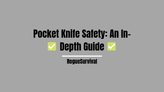 Pocket Knife Safety Tips: An In-Depth guide